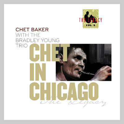 "Chet BAKER with the Bradley Young trio : ""Chet in Chicago"""