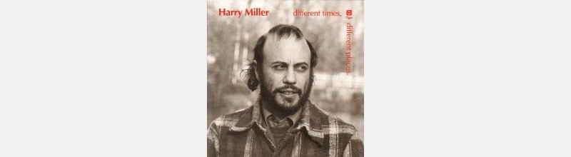 "Harry MILLER : ""different times, differnt places"""