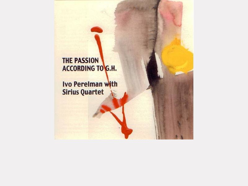 "Ivo Perelman with Sirius Quartet : ""The Passion According to G.H."""