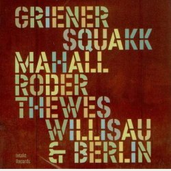"Michael Griener Squakk : ""Willisau & Berlin"""