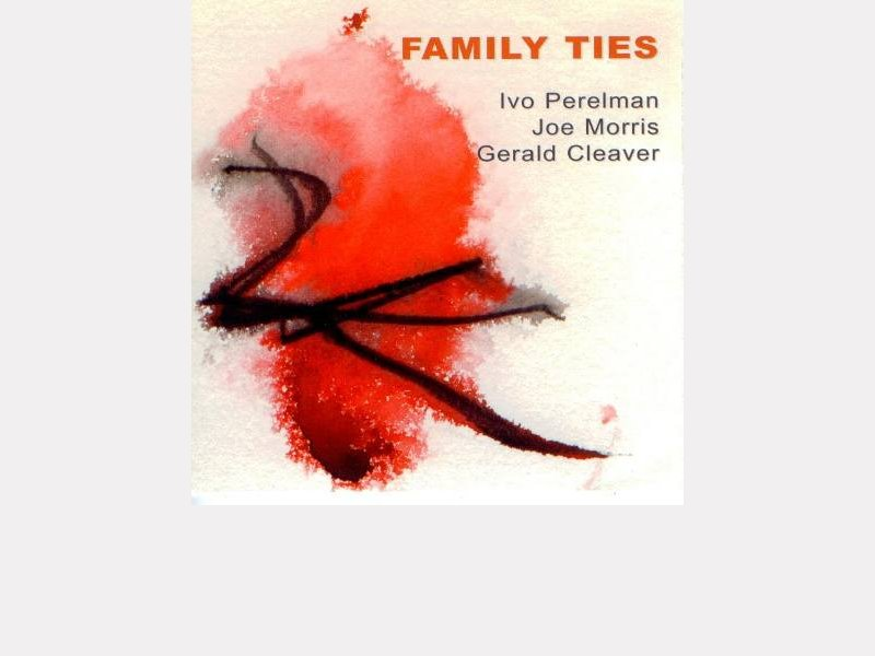 "Ivo Perelman / Joe Morris / Gerald Cleaver : ""Family Ties"""