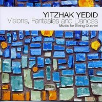 Yitzhak YEDID : « Visions, Fantasies and Dances – Music for String Quartet » -  voir en grand cette image