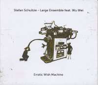 Stefan SCHULTZE – Large Ensemble feat. Wu Wei : « Erratic Wish Machine » -  voir en grand cette image