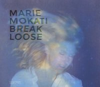 Marie MOKATI : « Break Loose » -  voir en grand cette image