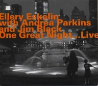"Ellery ESKELIN with Andrea PARKINS and Jim BLACK : ""One Great Night... Live""  -  voir en grand cette image"