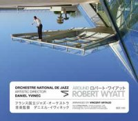 Orchestre National de Jazz - dir. artistique Daniel Yvinec : « Around Robert Wyatt » -  voir en grand cette image