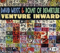 David WEISS & POINT OF DEPARTURE : « Venture Inward » -  voir en grand cette image