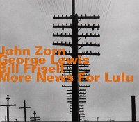 John Zorn - George Lewis - Bill Frisell : « More News For Lulu » -  voir en grand cette image