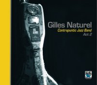 Gilles NATUREL Contrapuntic Jazz Band : « Act 2 » -  voir en grand cette image