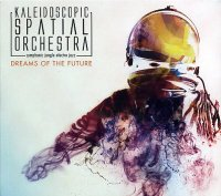 KALEIDOSCOPIC SPATIAL ORCHESTRA : « Dreams of the future – Symphonic Jungle Electro Jazz »  -  voir en grand cette image