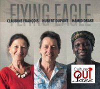 Claudine François, Hubert Dupont, Hamid Drake : « Flying Eagle » -  voir en grand cette image
