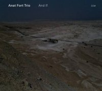 Anat FORT Trio : « And if » -  voir en grand cette image