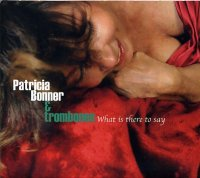 Patricia BONNER & trombones : « What is there to say » -  voir en grand cette image