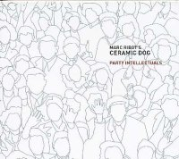 "Marc Ribot's Ceramic Dog - ""Party Intellectuals"" -  voir en grand cette image"