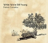 Patrick CORNELIUS : « While we're still young » -  voir en grand cette image