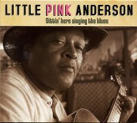 Little Pink Anderson : « Sittin'here singing the blues » -  voir en grand cette image