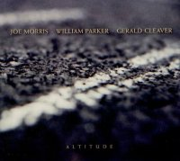 Joe Morris / William Parker / Gerald Cleaver : « Altitude »  -  voir en grand cette image