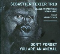SEBASTIEN TEXIER TRIO ; « Don't forget you are an animal » -  voir en grand cette image