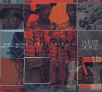Jaimeo BROWN TRANSCENDANCE : « Work Songs » -  voir en grand cette image