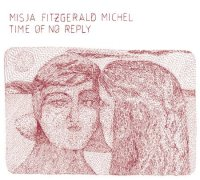Misja Fitzgerald MICHEL : « Time of no reply » -  voir en grand cette image