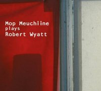 Mop Meuchiine : « plays Robert Wyatt » -  voir en grand cette image