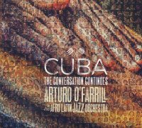 Arturo O'FARRILL & The Afro Latin Jazz Orchestra : « Cuba : The Conversation Continues » -  voir en grand cette image