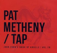 Pat METHENY / TAP : « John Zorn's Book of Angels - Vol. 20 » -  voir en grand cette image