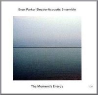 Evan PARKER Electro-Acoustic Ensemble : « The Moment´s Energy »  -  voir en grand cette image