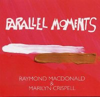 Raymond MACDONALD & Marilyn CRISPELL : « Parallel Moments » -  voir en grand cette image