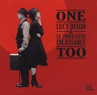 Lucy DIXON & Le PROFESSEUR INLASSABLE : « One Too » -  voir en grand cette image