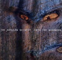 THE SWALLOW QUINTET : « Into the woodwork » -  voir en grand cette image