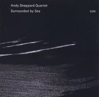 Andy SHEPPARD Quartet : « Surrounded by Sea » -  voir en grand cette image