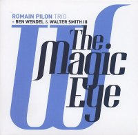 Romain PILON Trio + Ben WENDEL & Walter SMITH III : « The Magic Eye » -  voir en grand cette image