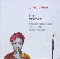 Alex MAKSYMIW : « Without a word » -  voir en grand cette image