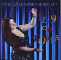 Anne CZICHOWSKY QUINTETT : « Play on Words » -  voir en grand cette image