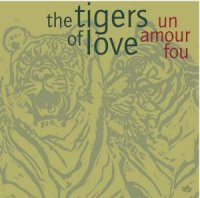 "The TIGERS OF LOVE : ""Un amour fou"" -  voir en grand cette image"