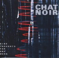 CHAT NOIR : « Nine Thoughts For One Word » -  voir en grand cette image