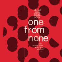Michael BATES & Samuel BLASER Quintet : « One From None » -  voir en grand cette image