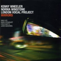 "Kenny WHEELER – Norma WINSTONE – LONDON VOCAL PROJECT : ""Mirrors""  -  voir en grand cette image"