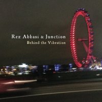 REZ ABBASI & JUNCTION : « Behind the Vibration » -  voir en grand cette image