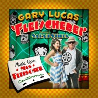 Gary LUCAS' FLEISCHEREI featuring Sarah STILES : « Music From Max Fleischer Cartoons » -  voir en grand cette image