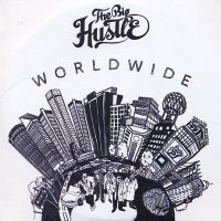 THE BIG HUSTLE : « Worldwide » -  voir en grand cette image