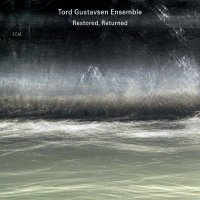 Tord GUSTAVSEN ENSEMBLE : « Restored, Returned » -  voir en grand cette image