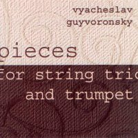Vyacheslav Guyvoronsky : « Pieces for string trio and trumpet » -  voir en grand cette image