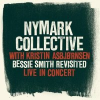 "NYMARK COLLECTIVE with Kristin ASBJØRNSEN : ""Bessie Smith Revisited - Live in concert"" -  voir en grand cette image"
