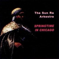 The Sun Ra Arkestra : « Springtime in Chicago »  -  voir en grand cette image