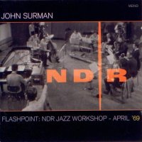 JOHN SURMAN : « Flashpoint / NDR Jazz Workshop » -  voir en grand cette image