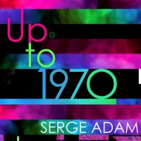 Serge ADAM : « Up to 1970 » -  voir en grand cette image