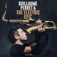 Guillaume PERRET & The Electric Epic : « Open Me » -  voir en grand cette image