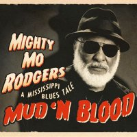 Mighty Mo RODGERS : « Mud'n'Blood – A Mississippi Blues Tale » -  voir en grand cette image